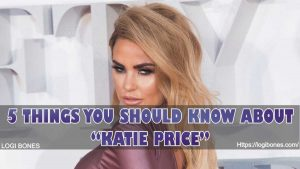 5 Things to Know About the Katie Price